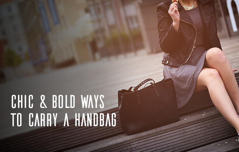 Stylish Ways To Carry Your Handbag